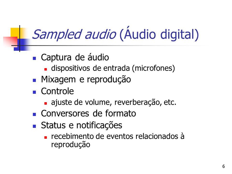 6 Sampled audio (Áudio digital) Captura de áudio dispositivos de entrada (microfones) Mixagem e reprodução Controle ajuste de volume, reverberação, et