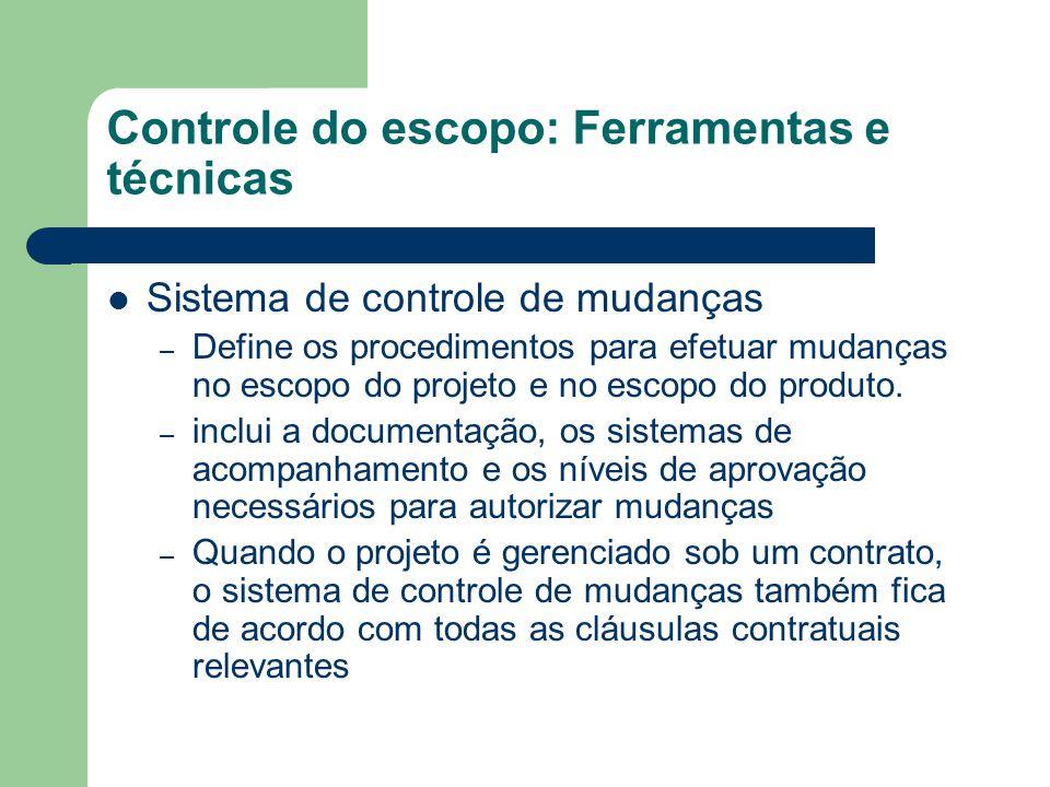 Controle do escopo: Ferramentas e técnicas Sistema de controle de mudanças – Define os procedimentos para efetuar mudanças no escopo do projeto e no escopo do produto.