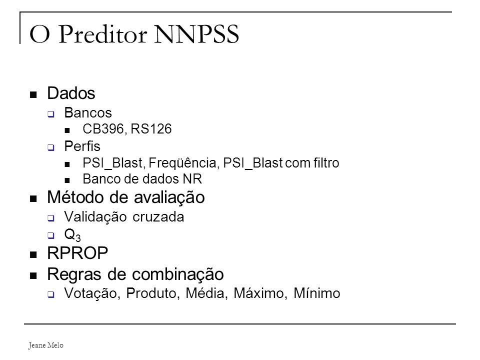 Jeane Melo O Preditor NNPSS Dados  Bancos CB396, RS126  Perfis PSI_Blast, Freqüência, PSI_Blast com filtro Banco de dados NR Método de avaliação  V