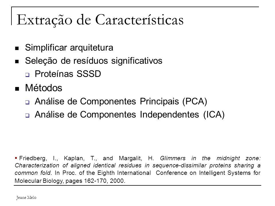 Jeane Melo Extração de Características Simplificar arquitetura Seleção de resíduos significativos  Proteínas SSSD Métodos  Análise de Componentes Pr