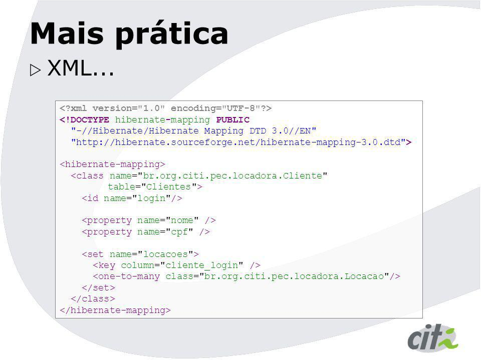 Mais prática  XML... <!DOCTYPE hibernate-mapping PUBLIC