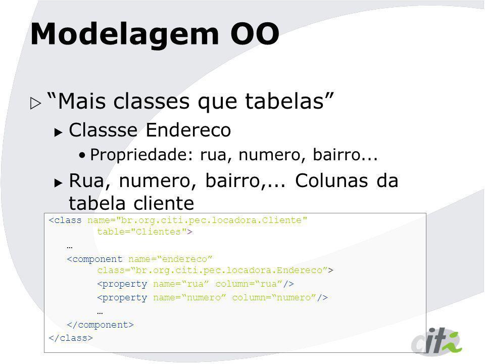 """Modelagem OO  """"Mais classes que tabelas""""  Classse Endereco Propriedade: rua, numero, bairro...  Rua, numero, bairro,... Colunas da tabela cliente …"""