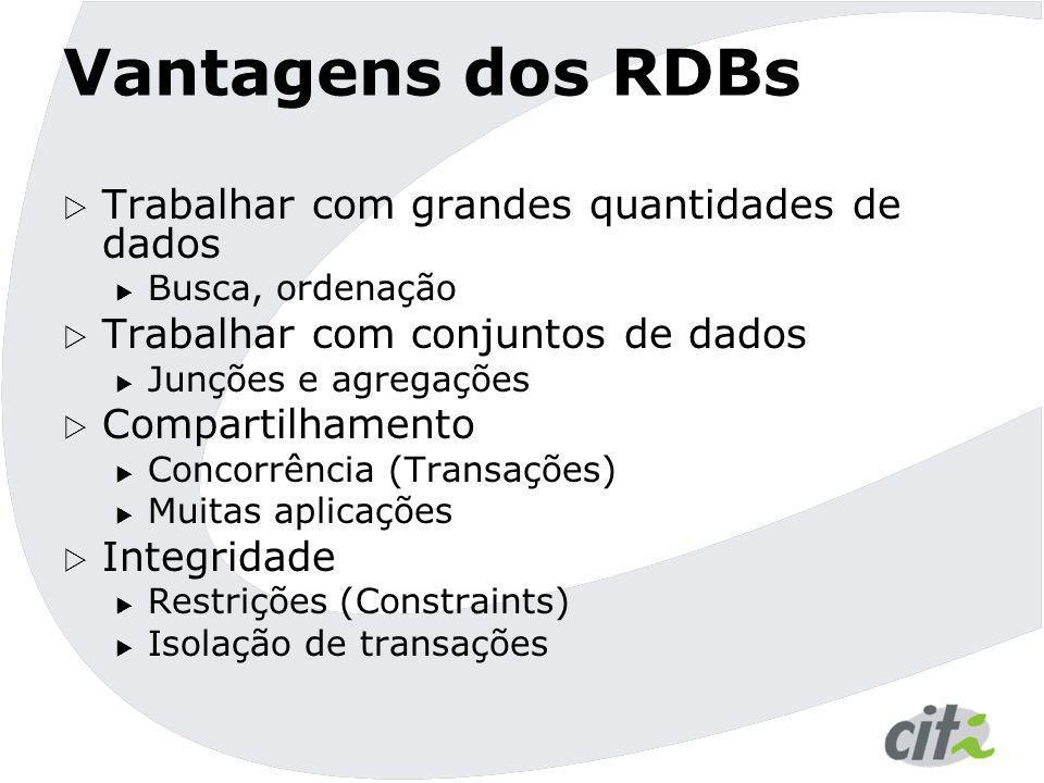 Vantagens dos RDBs  Trabalhar com grandes quantidades de dados  Busca, ordenação  Trabalhar com conjuntos de dados  Junções e agregações  Compart