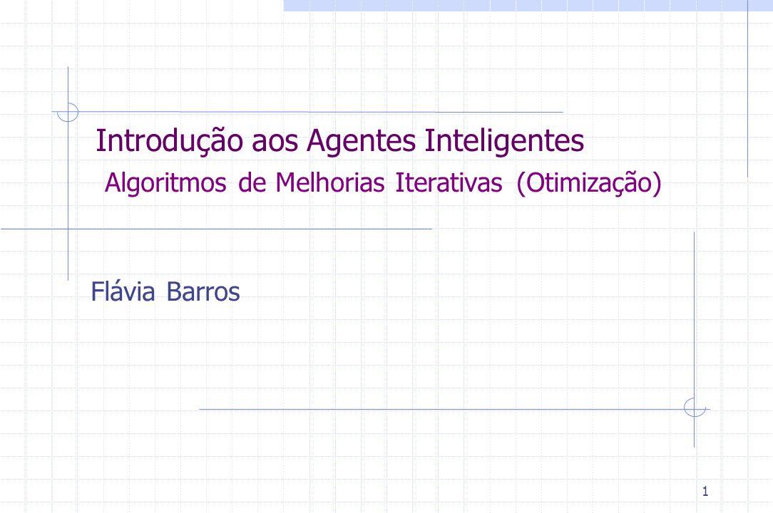 1 Introdução aos Agentes Inteligentes Algoritmos de Melhorias Iterativas (Otimização) Flávia Barros