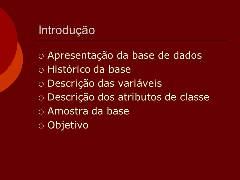 Introdução  Apresentação da base de dados  Histórico da base  Descrição das variáveis  Descrição dos atributos de classe  Amostra da base  Objet
