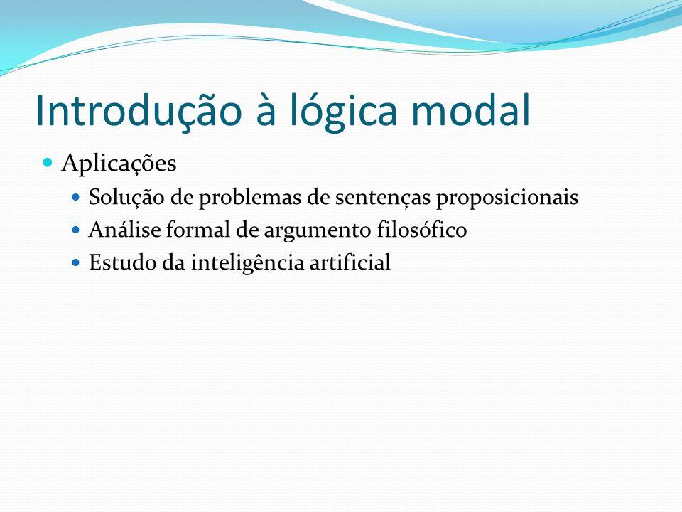 Introdução à lógica modal Aplicações Solução de problemas de sentenças proposicionais Análise formal de argumento filosófico Estudo da inteligência artificial