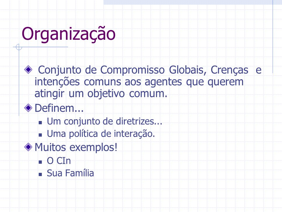 Organização Conjunto de Compromisso Globais, Crenças e intenções comuns aos agentes que querem atingir um objetivo comum. Definem... Um conjunto de di