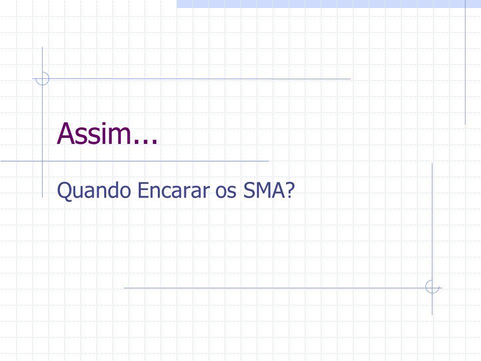Assim... Quando Encarar os SMA?