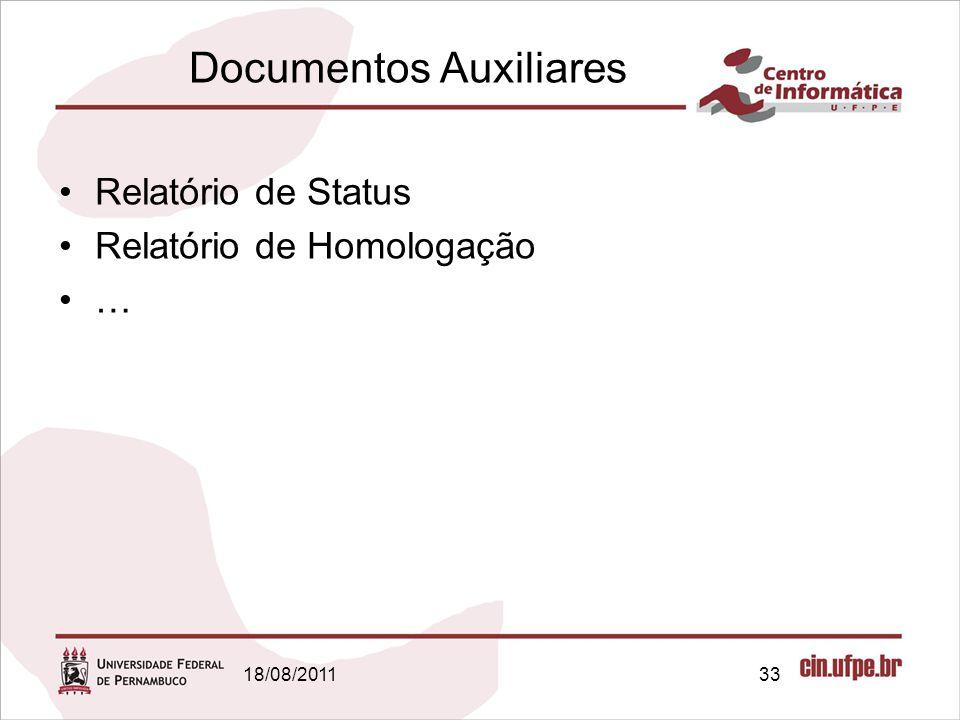 18/08/201133 Documentos Auxiliares Relatório de Status Relatório de Homologação …