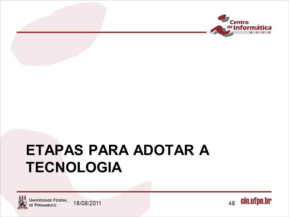 18/08/201148 ETAPAS PARA ADOTAR A TECNOLOGIA