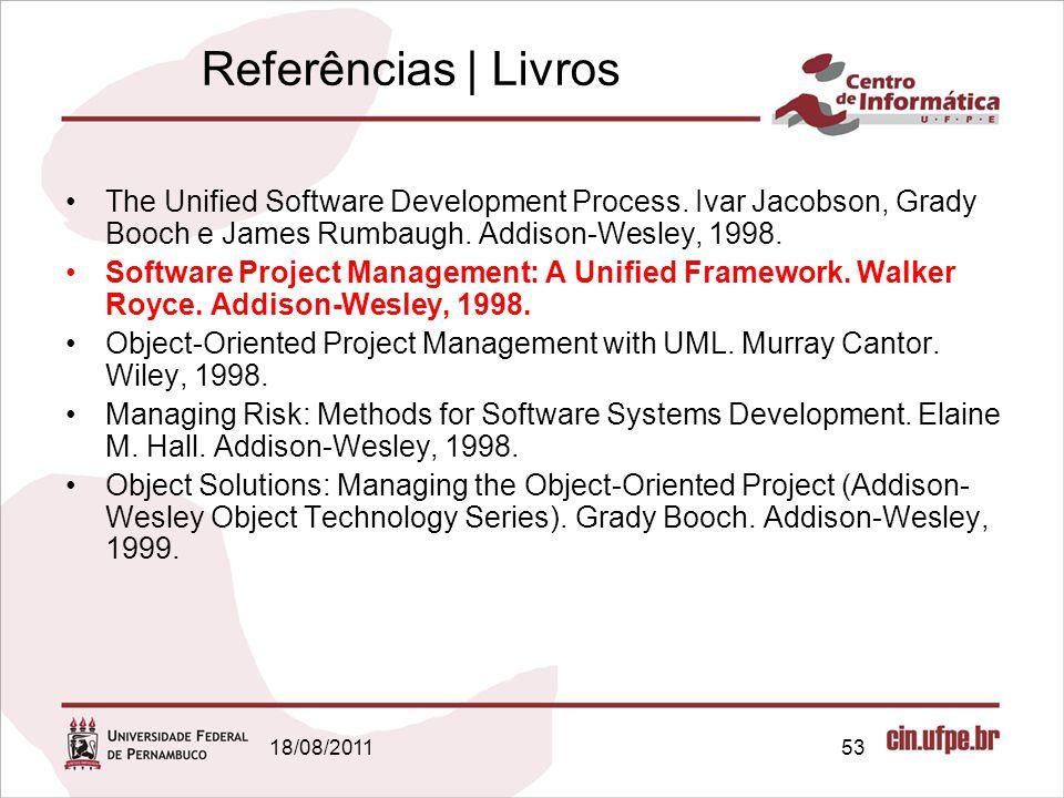 18/08/201153 Referências   Livros The Unified Software Development Process.