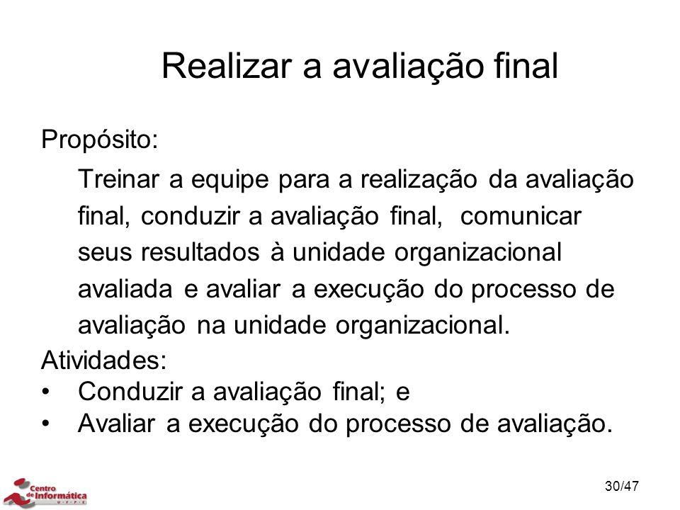 Realizar a avaliação final Propósito: Treinar a equipe para a realização da avaliação final, conduzir a avaliação final, comunicar seus resultados à u