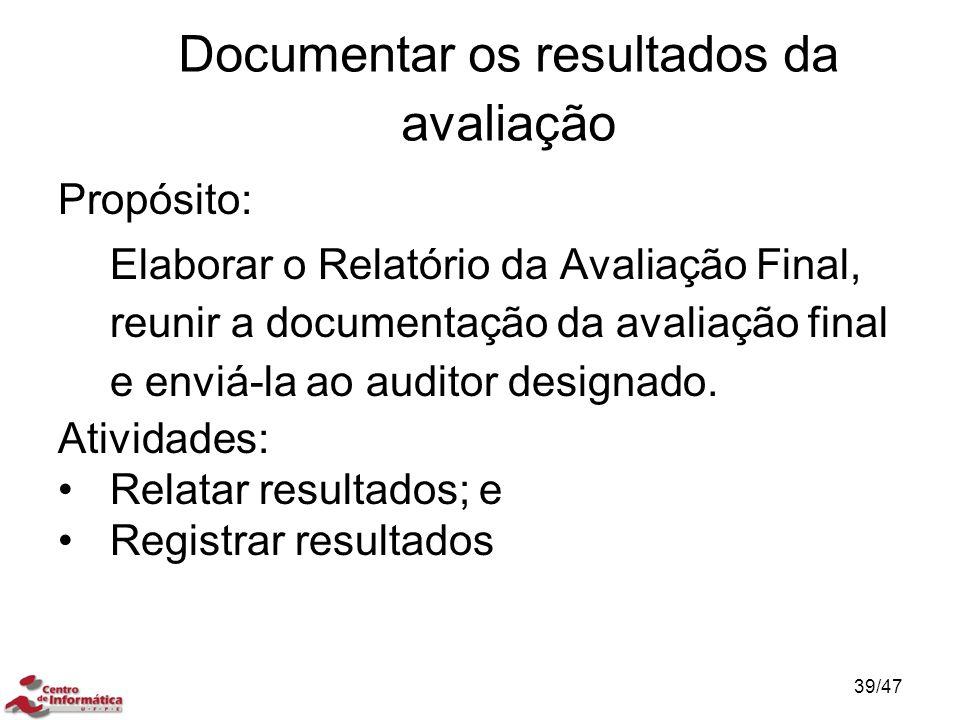 Documentar os resultados da avaliação Propósito: Elaborar o Relatório da Avaliação Final, reunir a documentação da avaliação final e enviá-la ao audit