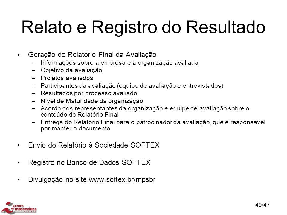 Relato e Registro do Resultado Geração de Relatório Final da Avaliação –Informações sobre a empresa e a organização avaliada –Objetivo da avaliação –P