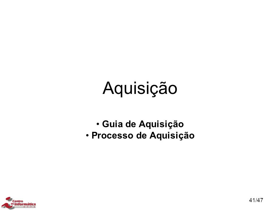 Aquisição Guia de Aquisição Processo de Aquisição 41/47