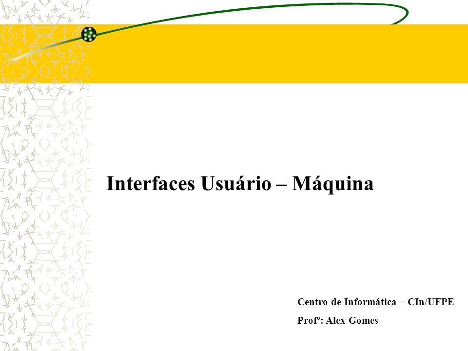 Interfaces Usuário – Máquina Centro de Informática – CIn/UFPE Profº: Alex Gomes