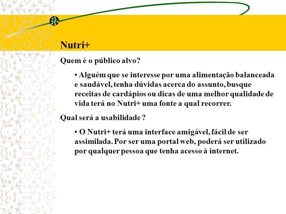 Nutri+ Quem é o público alvo? Alguém que se interesse por uma alimentação balanceada e saudável, tenha dúvidas acerca do assunto, busque receitas de c