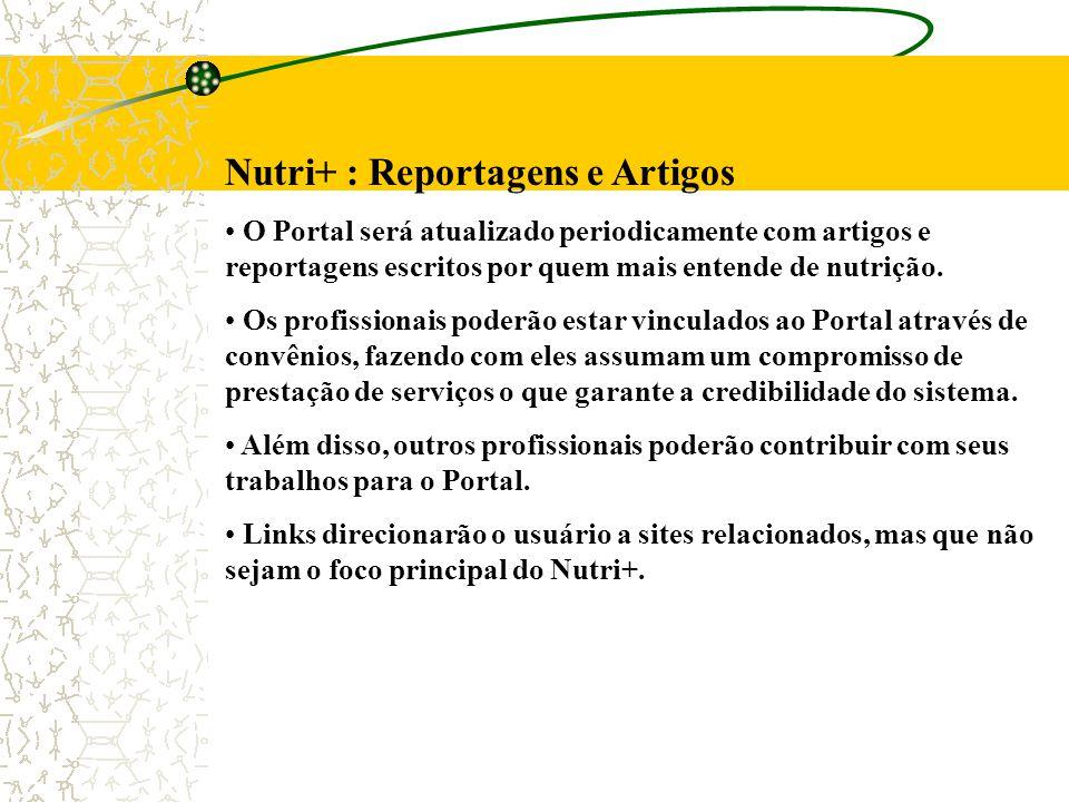 Nutri+ : Reportagens e Artigos O Portal será atualizado periodicamente com artigos e reportagens escritos por quem mais entende de nutrição. Os profis