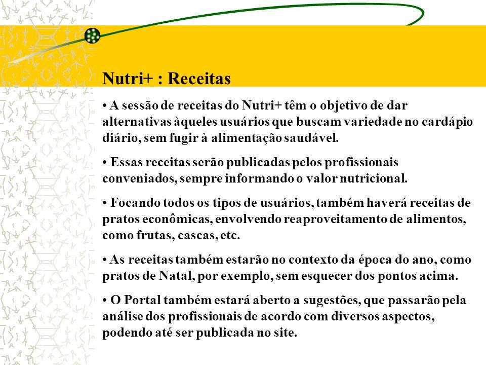 Nutri+ : Receitas A sessão de receitas do Nutri+ têm o objetivo de dar alternativas àqueles usuários que buscam variedade no cardápio diário, sem fugir à alimentação saudável.