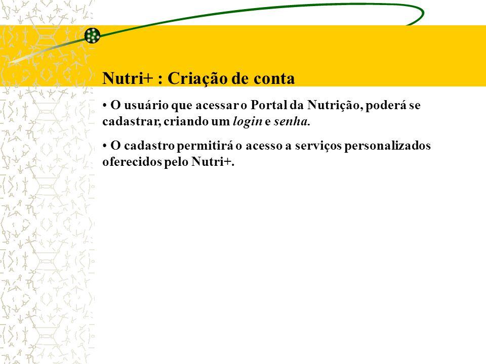 Nutri+ : Criação de conta O usuário que acessar o Portal da Nutrição, poderá se cadastrar, criando um login e senha. O cadastro permitirá o acesso a s