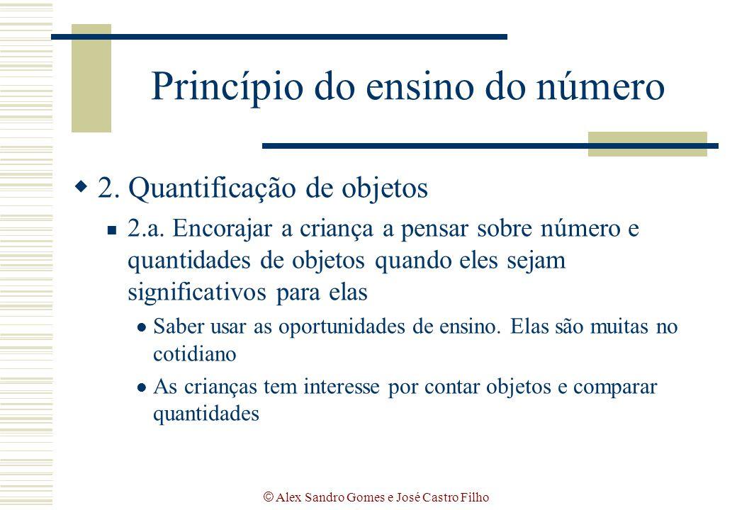 © Alex Sandro Gomes e José Castro Filho Princípio do ensino do número  2. Quantificação de objetos 2.a. Encorajar a criança a pensar sobre número e q