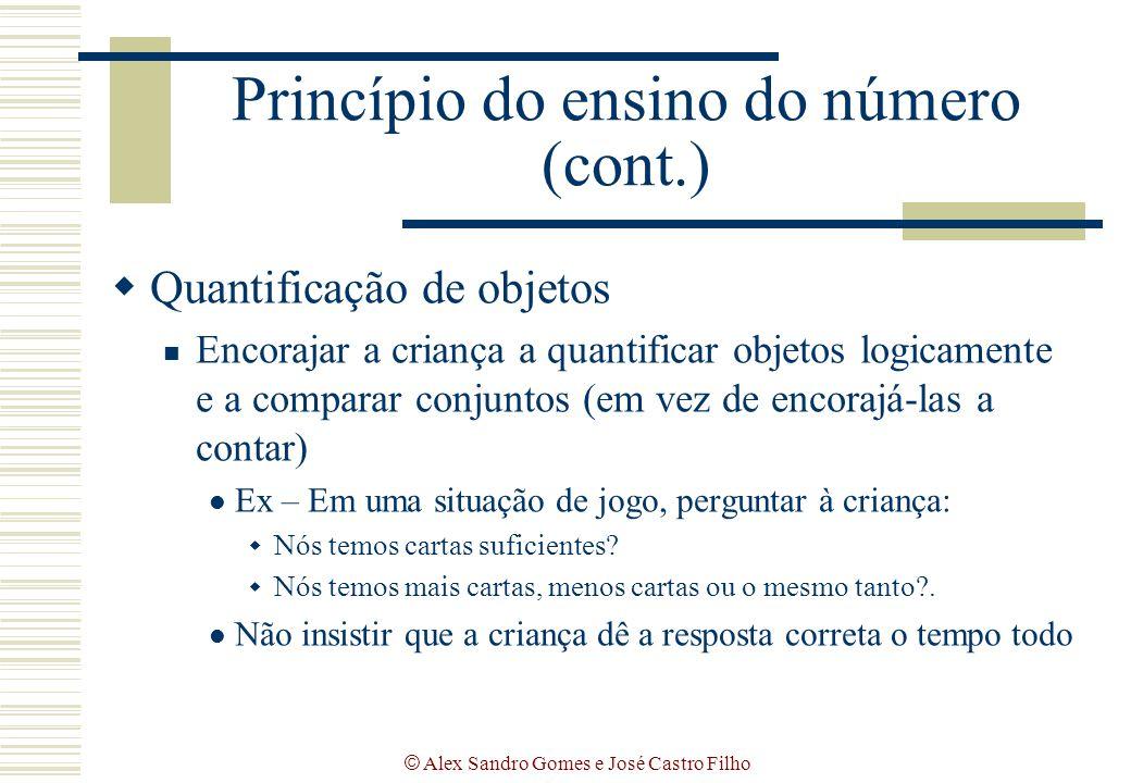 © Alex Sandro Gomes e José Castro Filho Princípio do ensino do número (cont.)  Quantificação de objetos Encorajar a criança a quantificar objetos log
