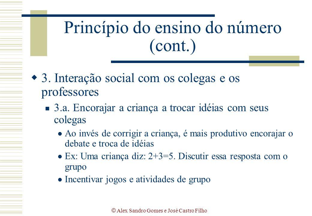 © Alex Sandro Gomes e José Castro Filho Princípio do ensino do número (cont.)  3. Interação social com os colegas e os professores 3.a. Encorajar a c