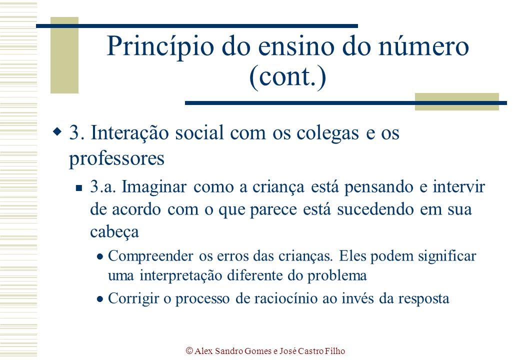 © Alex Sandro Gomes e José Castro Filho Princípio do ensino do número (cont.)  3. Interação social com os colegas e os professores 3.a. Imaginar como