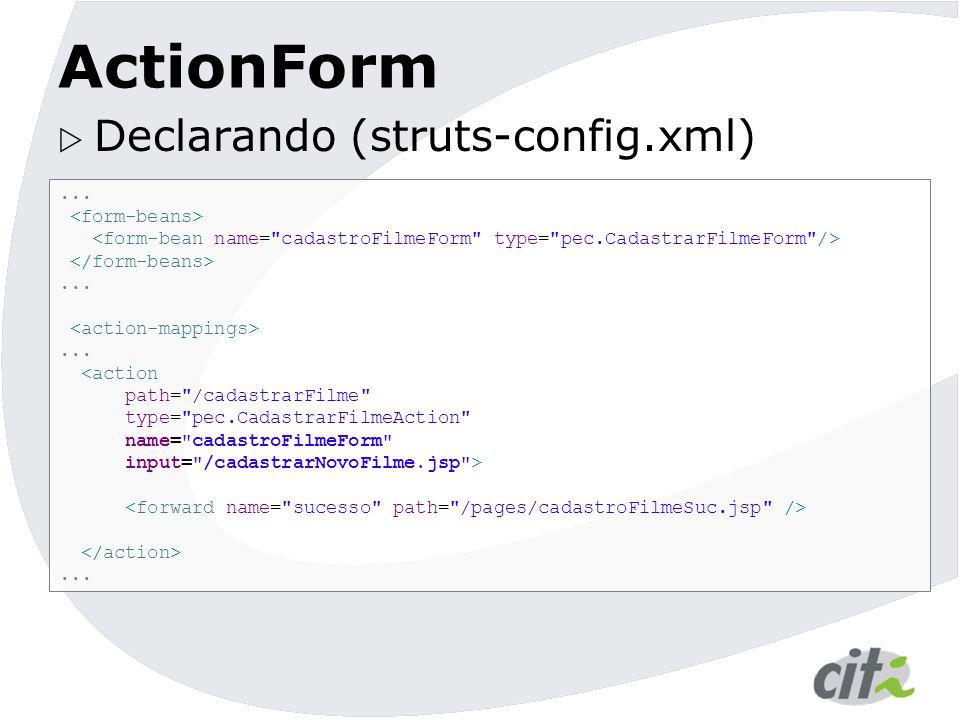 ActionForm  Declarando (struts-config.xml)......... <action path=