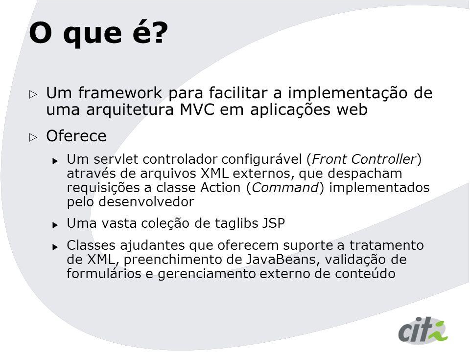 O que é?  Um framework para facilitar a implementação de uma arquitetura MVC em aplicações web  Oferece  Um servlet controlador configurável (Front