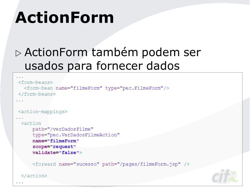 ActionForm  ActionForm também podem ser usados para fornecer dados......... <action path=