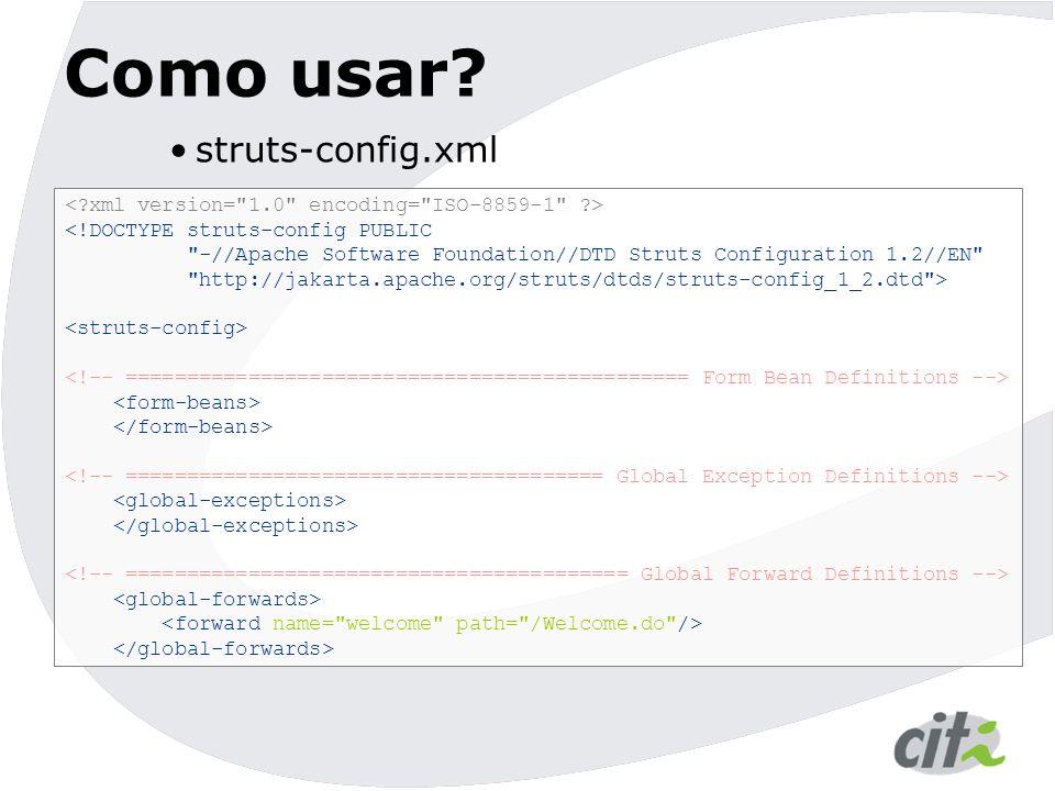 Como usar? struts-config.xml <!DOCTYPE struts-config PUBLIC