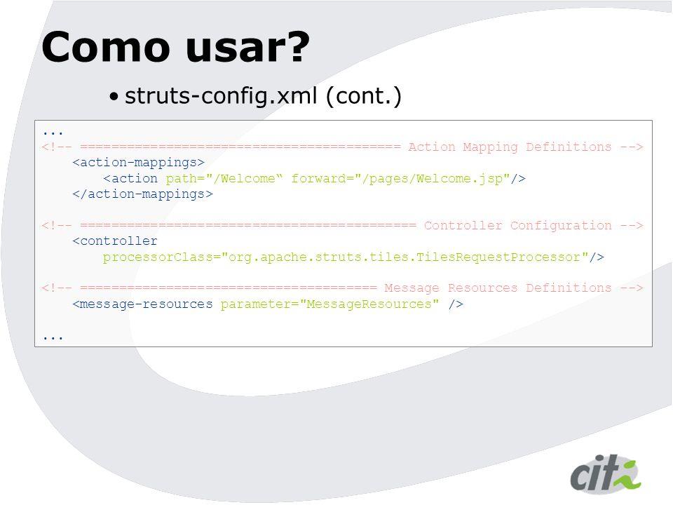 Como usar? struts-config.xml (cont.)... <controller processorClass=