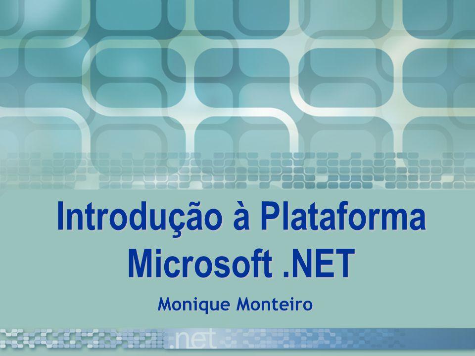 Introdução à Plataforma Microsoft.NET Monique Monteiro