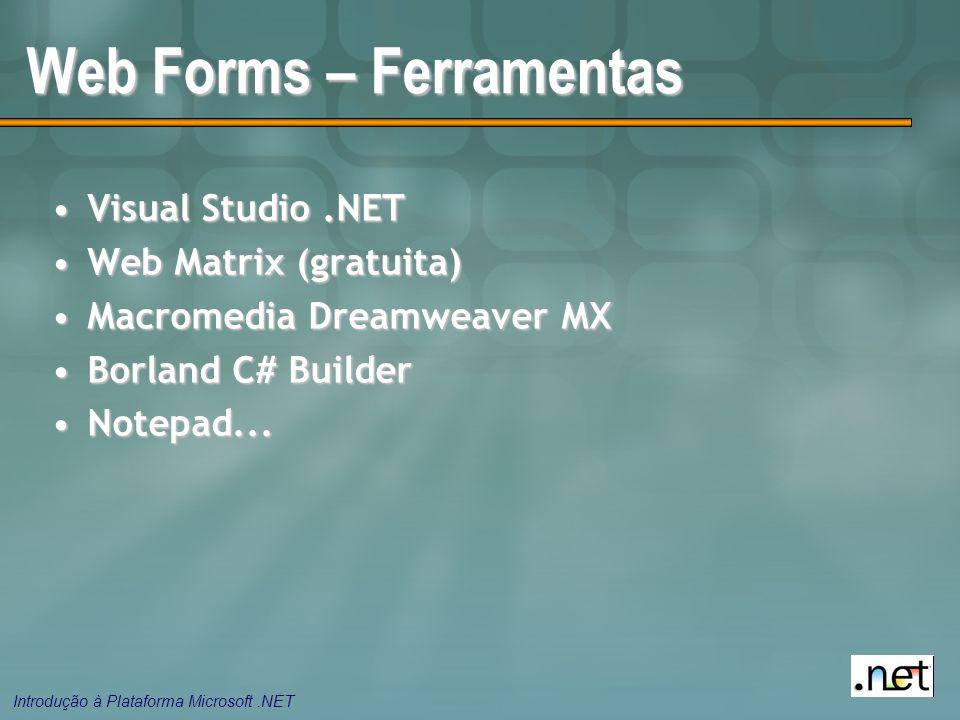 Introdução à Plataforma Microsoft.NET Web Forms – Ferramentas Visual Studio.NETVisual Studio.NET Web Matrix (gratuita)Web Matrix (gratuita) Macromedia Dreamweaver MXMacromedia Dreamweaver MX Borland C# BuilderBorland C# Builder Notepad...Notepad...