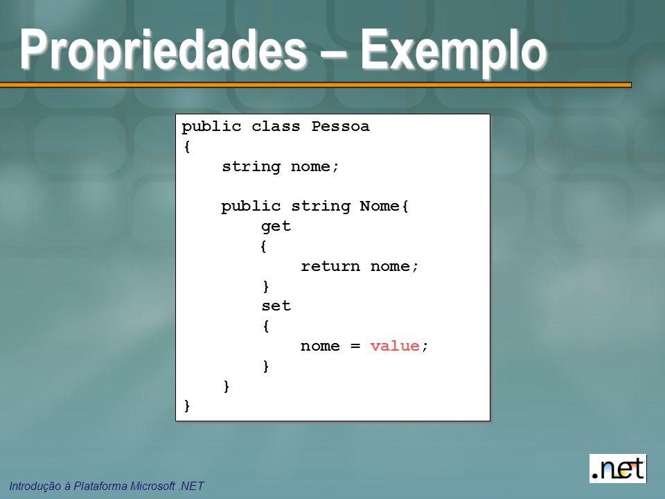 Introdução à Plataforma Microsoft.NET Propriedades – Exemplo public class Pessoa { string nome; public string Nome{ get { return nome; } set { nome = value; } public class Pessoa { string nome; public string Nome{ get { return nome; } set { nome = value; }