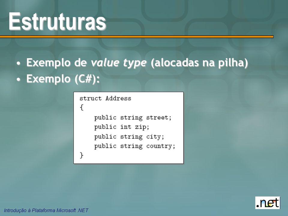 Introdução à Plataforma Microsoft.NET Estruturas Exemplo de value type (alocadas na pilha)Exemplo de value type (alocadas na pilha) Exemplo (C#):Exemp