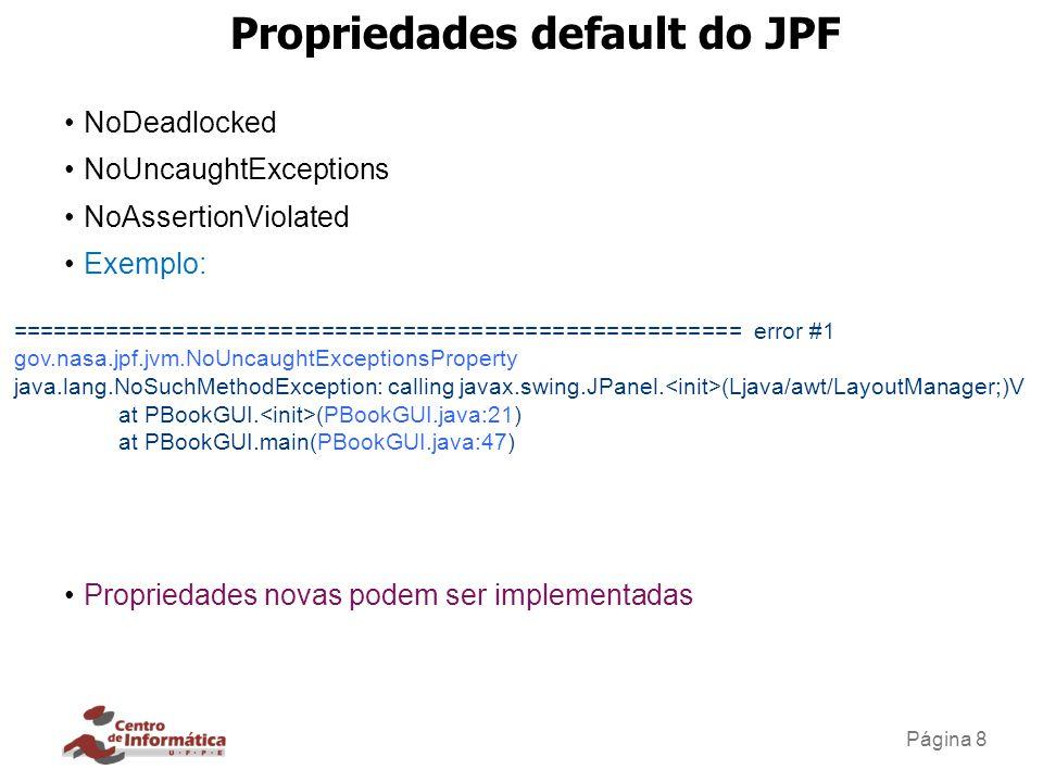Página 8 Propriedades default do JPF NoDeadlocked NoUncaughtExceptions NoAssertionViolated Exemplo: Propriedades novas podem ser implementadas =======