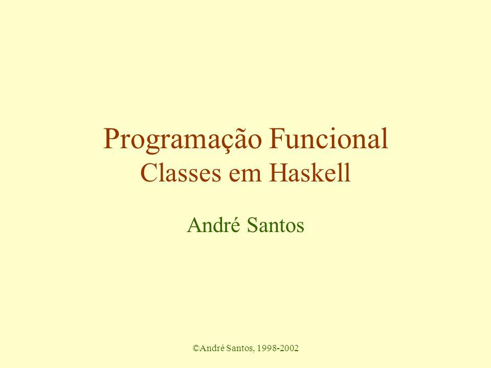 ©André Santos, 1998-2002 Programação Funcional Classes em Haskell André Santos