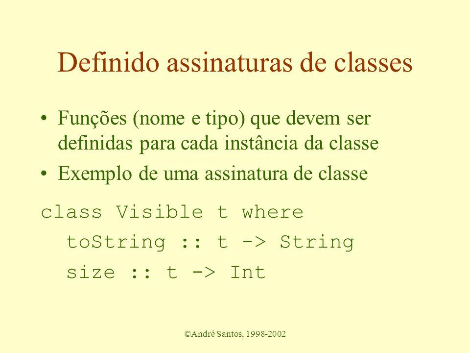 ©André Santos, 1998-2002 Definido assinaturas de classes Funções (nome e tipo) que devem ser definidas para cada instância da classe Exemplo de uma as