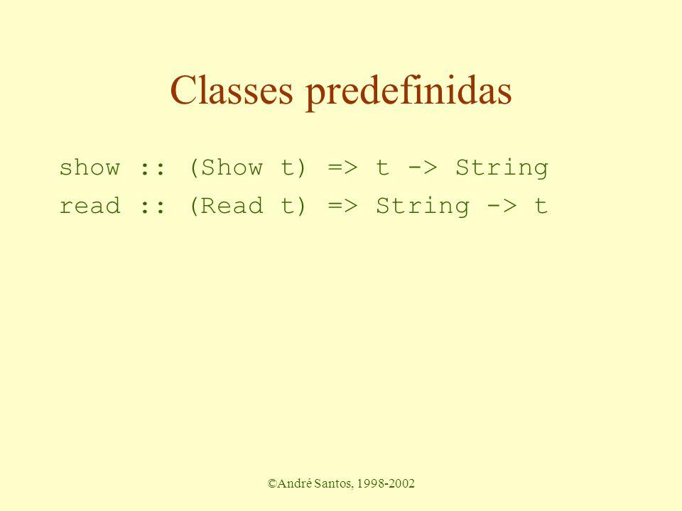 ©André Santos, 1998-2002 Classes predefinidas show :: (Show t) => t -> String read :: (Read t) => String -> t