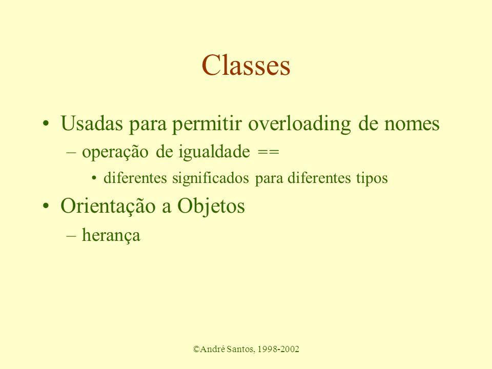 ©André Santos, 1998-2002 Classes Usadas para permitir overloading de nomes –operação de igualdade == diferentes significados para diferentes tipos Ori