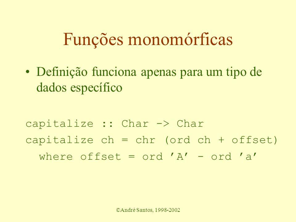 ©André Santos, 1998-2002 Funções monomórficas Definição funciona apenas para um tipo de dados específico capitalize :: Char -> Char capitalize ch = ch