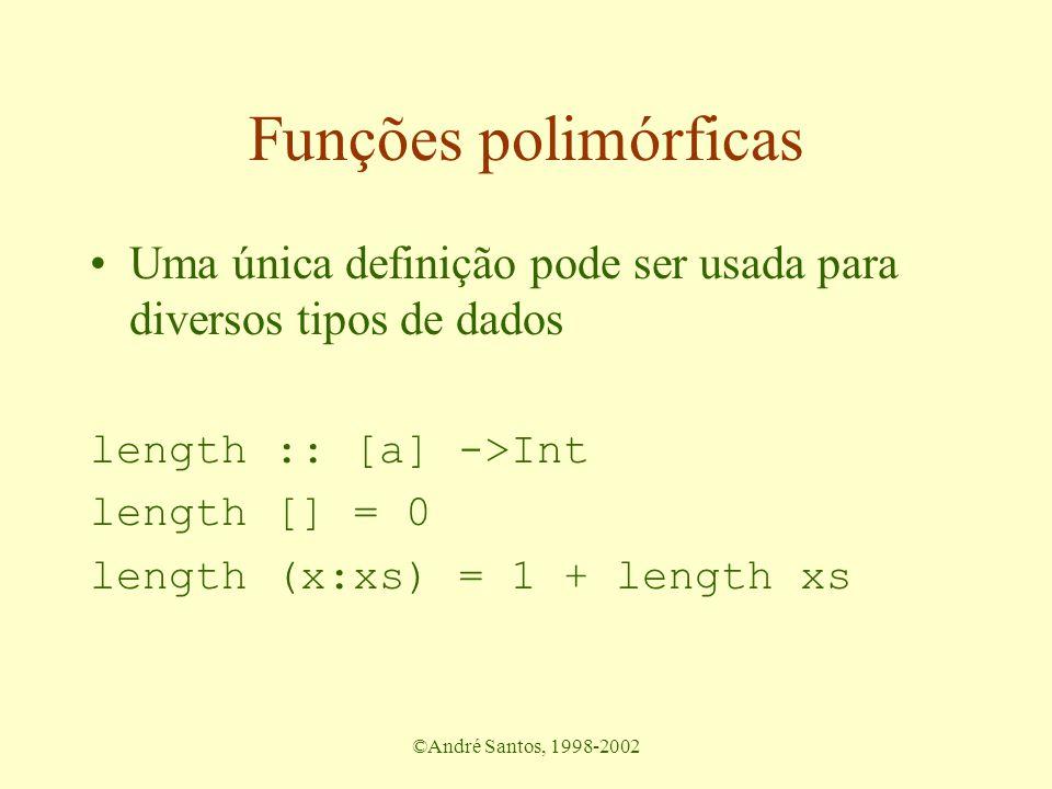 ©André Santos, 1998-2002 Funções polimórficas Uma única definição pode ser usada para diversos tipos de dados length :: [a] ->Int length [] = 0 length