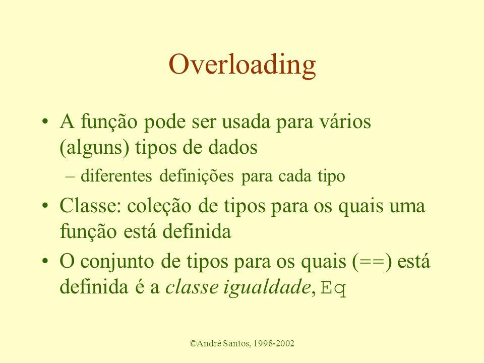 ©André Santos, 1998-2002 Overloading A função pode ser usada para vários (alguns) tipos de dados –diferentes definições para cada tipo Classe: coleção