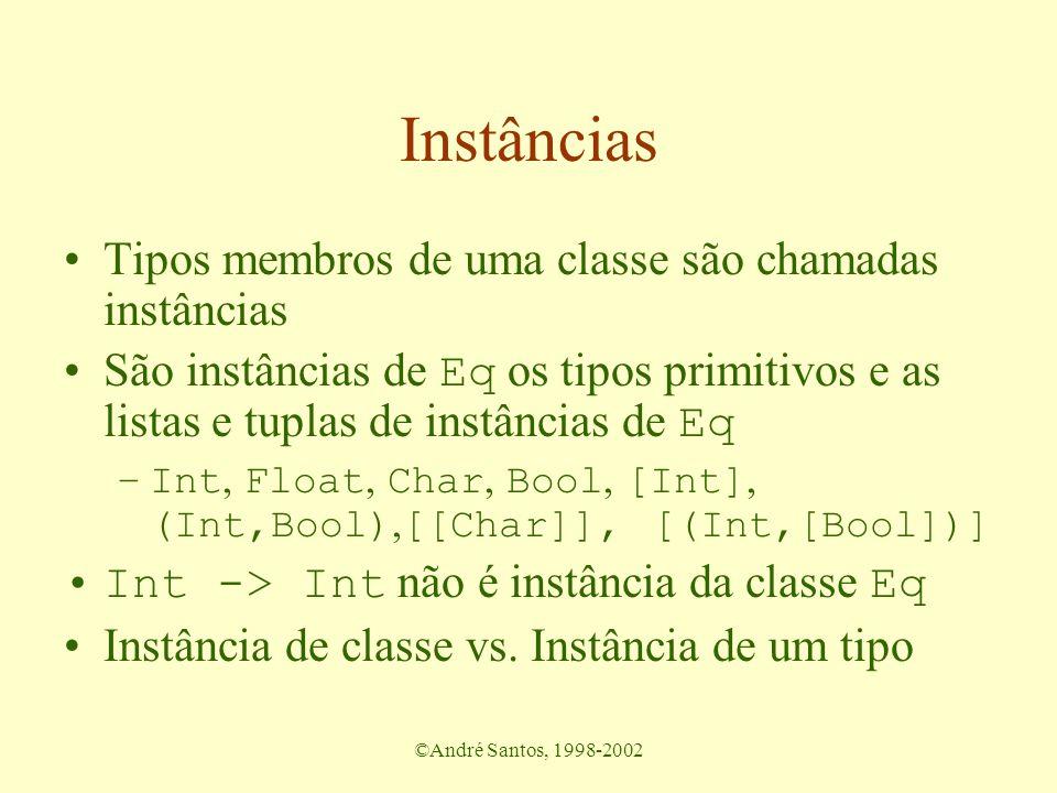 ©André Santos, 1998-2002 Instâncias Tipos membros de uma classe são chamadas instâncias São instâncias de Eq os tipos primitivos e as listas e tuplas