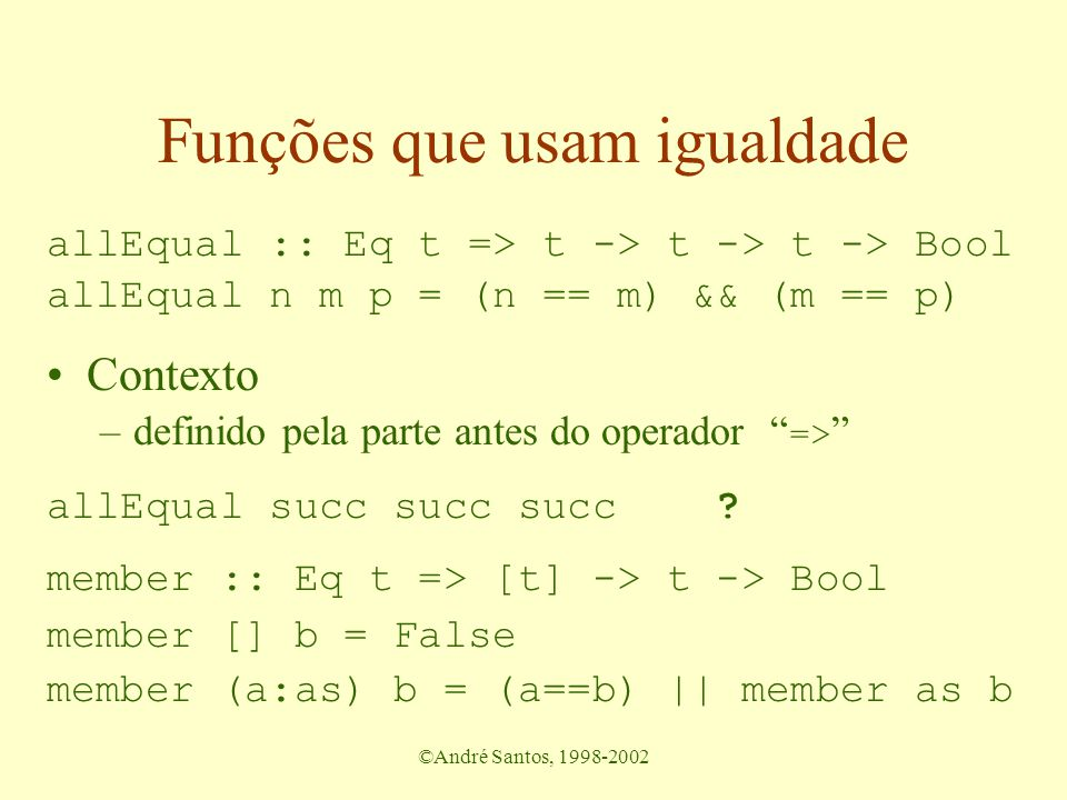 ©André Santos, 1998-2002 Outras funções books :: Eq a => [(a,b)] -> a -> [b] borrowed :: Eq u => [(t,u)] -> u -> Bool numBorrowed :: Eq t => [(t,u)] -> t -> Int