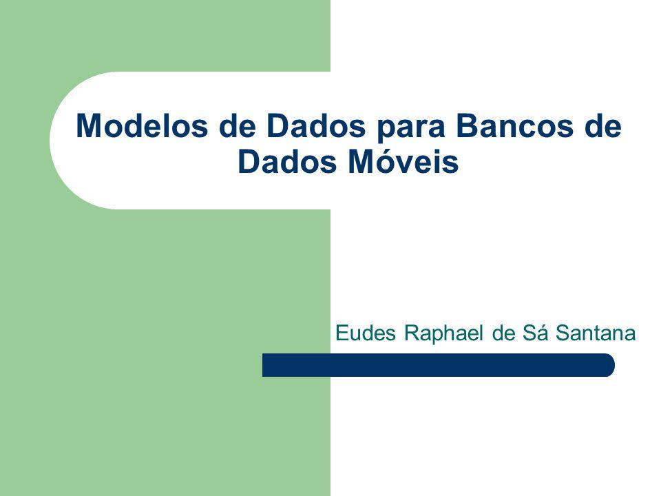 Modelos de Dados para Bancos de Dados Móveis Eudes Raphael de Sá Santana