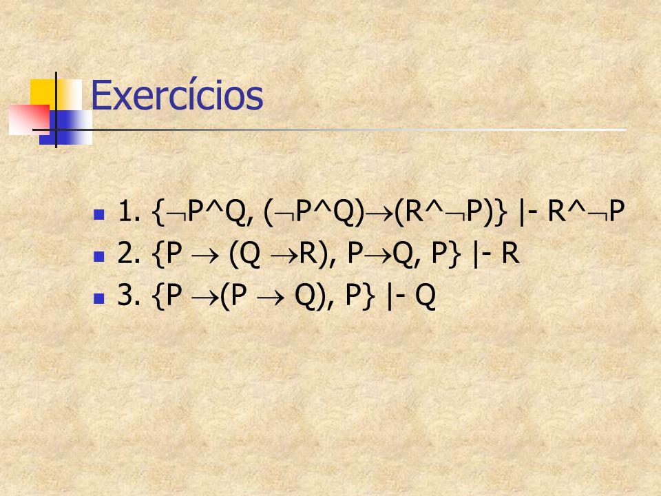 Exercícios 1. {  P^Q, (  P^Q)  (R^  P)}  - R^  P 2. {P  (Q  R), P  Q, P}  - R 3. {P  (P  Q), P}  - Q