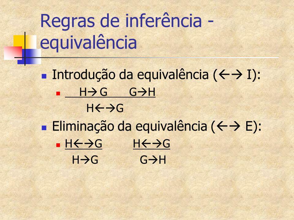 Regras de inferência - equivalência Introdução da equivalência (  I): H  GG  H H  G Eliminação da equivalência (  E): H  G H  G H  G G 